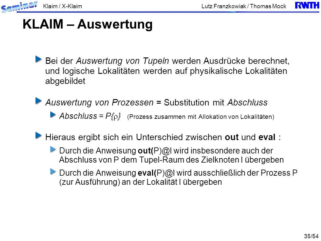 Klaim / X-Klaim 35/54 Lutz Franzkowiak / Thomas Mock Bei der Auswertung von Tupeln werden Ausdrücke berechnet, und logische Lokalitäten werden auf phy