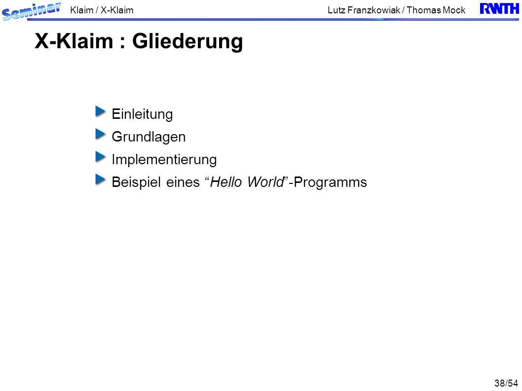 Klaim / X-Klaim 38/54 Lutz Franzkowiak / Thomas Mock Einleitung Grundlagen Implementierung Beispiel eines Hello World-Programms X-Klaim : Gliederung