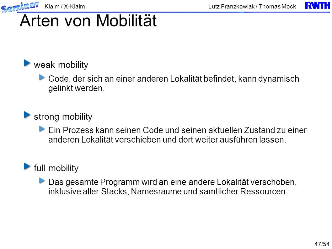 Klaim / X-Klaim 47/54 Lutz Franzkowiak / Thomas Mock Arten von Mobilität weak mobility Code, der sich an einer anderen Lokalität befindet, kann dynamisch gelinkt werden.