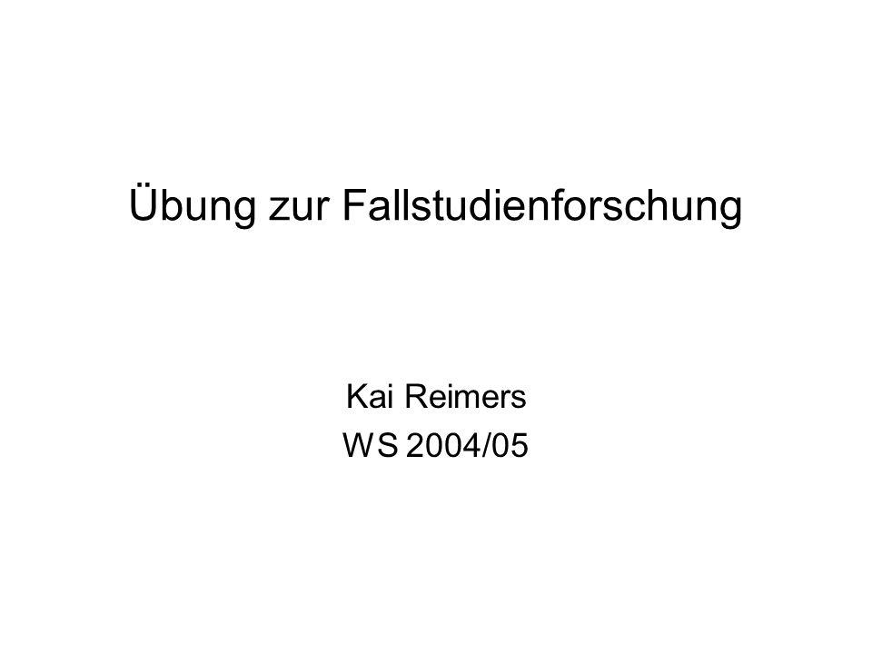 Übung zur Fallstudienforschung Kai Reimers WS 2004/05