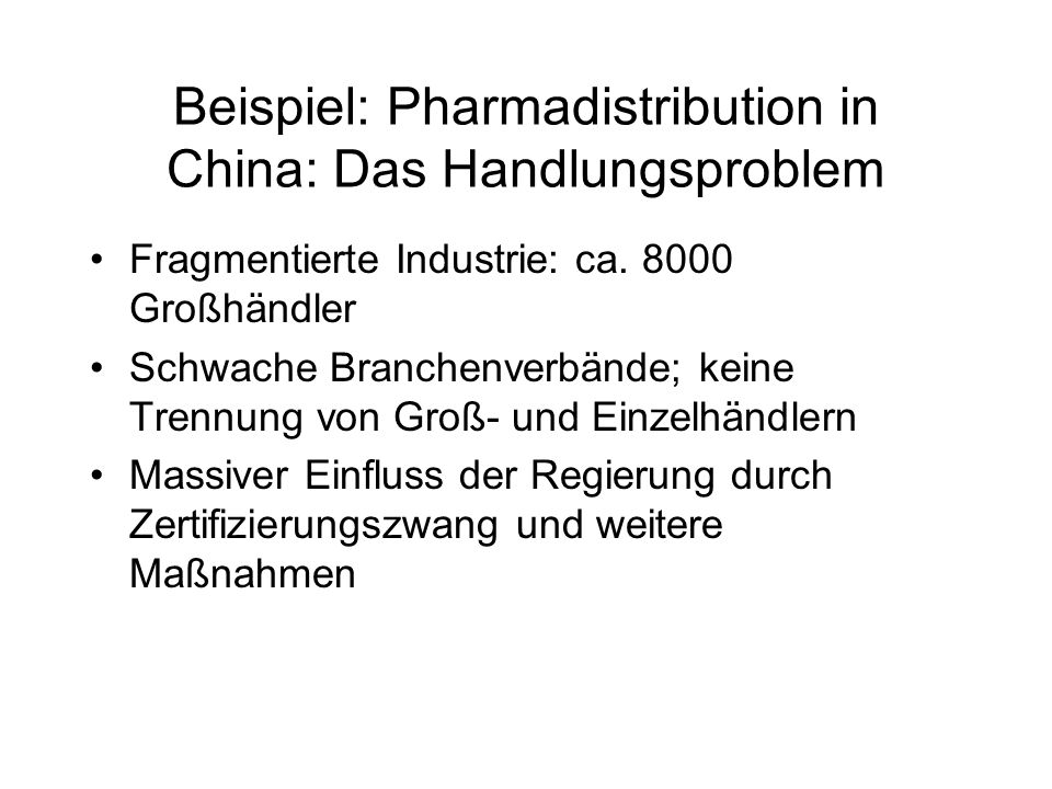 Beispiel: Pharmadistribution in China: Das Handlungsproblem Fragmentierte Industrie: ca.