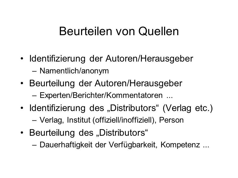 Beurteilen von Quellen Identifizierung der Autoren/Herausgeber –Namentlich/anonym Beurteilung der Autoren/Herausgeber –Experten/Berichter/Kommentatoren...