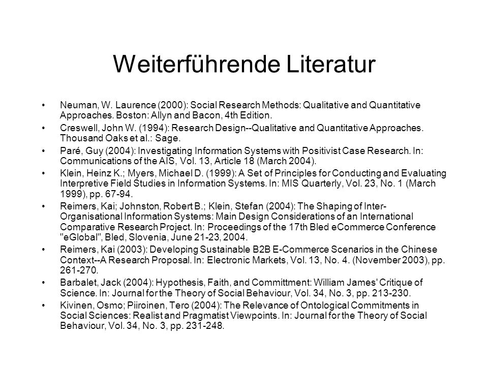 Weiterführende Literatur Neuman, W. Laurence (2000): Social Research Methods: Qualitative and Quantitative Approaches. Boston: Allyn and Bacon, 4th Ed