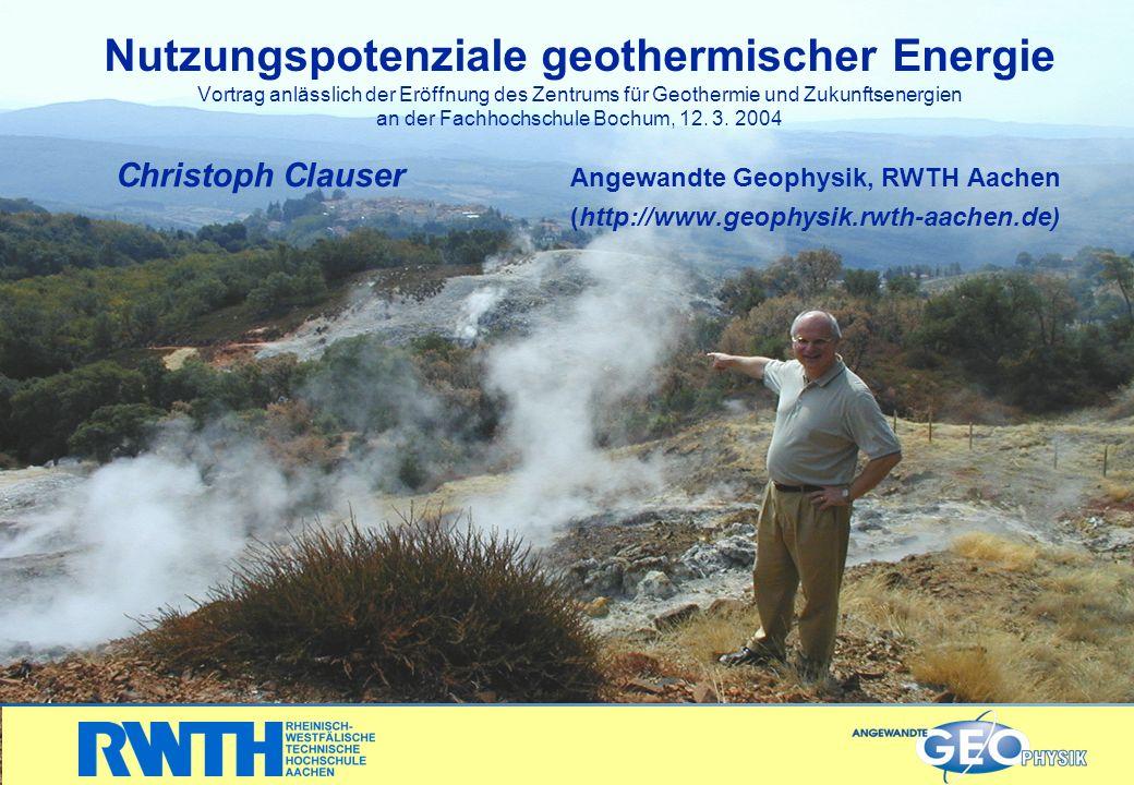 Nutzungspotenziale geothermischer Energie Vortrag anlässlich der Eröffnung des Zentrums für Geothermie und Zukunftsenergien an der Fachhochschule Bochum, 12.