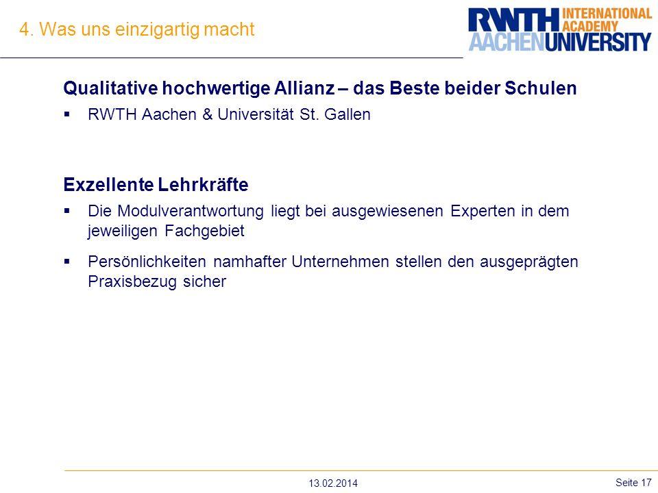 4. Was uns einzigartig macht 13.02.2014 Seite 17 Qualitative hochwertige Allianz – das Beste beider Schulen RWTH Aachen & Universität St. Gallen Exzel