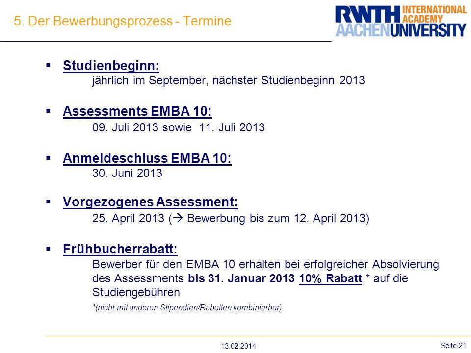 5. Der Bewerbungsprozess - Termine Studienbeginn: jährlich im September, nächster Studienbeginn 2013 Assessments EMBA 10: 09. Juli 2013 sowie 11. Juli