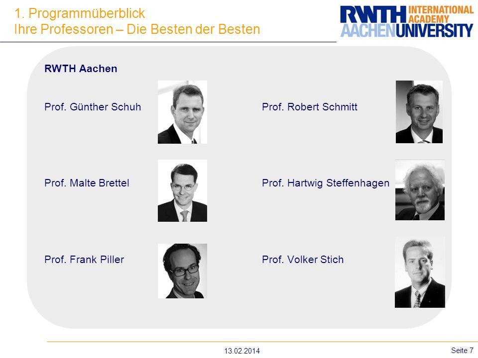 13.02.2014 Seite 7 1. Programmüberblick Ihre Professoren – Die Besten der Besten RWTH Aachen Prof. Günther SchuhProf. Robert Schmitt Prof. Malte Brett