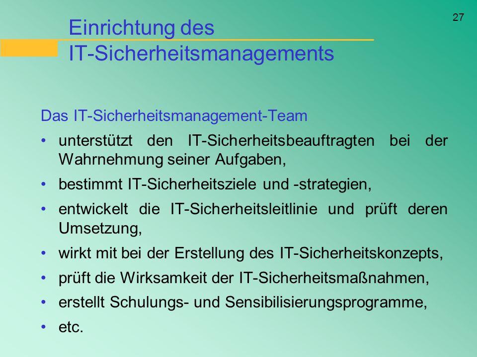 27 Einrichtung des IT-Sicherheitsmanagements Das IT-Sicherheitsmanagement-Team unterstützt den IT-Sicherheitsbeauftragten bei der Wahrnehmung seiner A