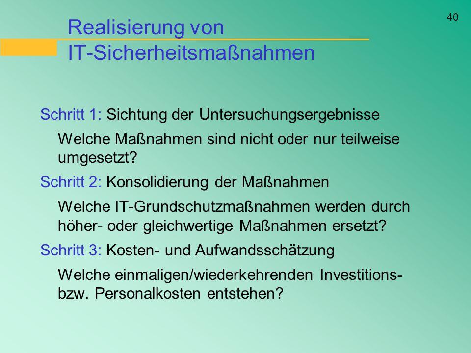 40 Realisierung von IT-Sicherheitsmaßnahmen Schritt 1: Sichtung der Untersuchungsergebnisse Welche Maßnahmen sind nicht oder nur teilweise umgesetzt?