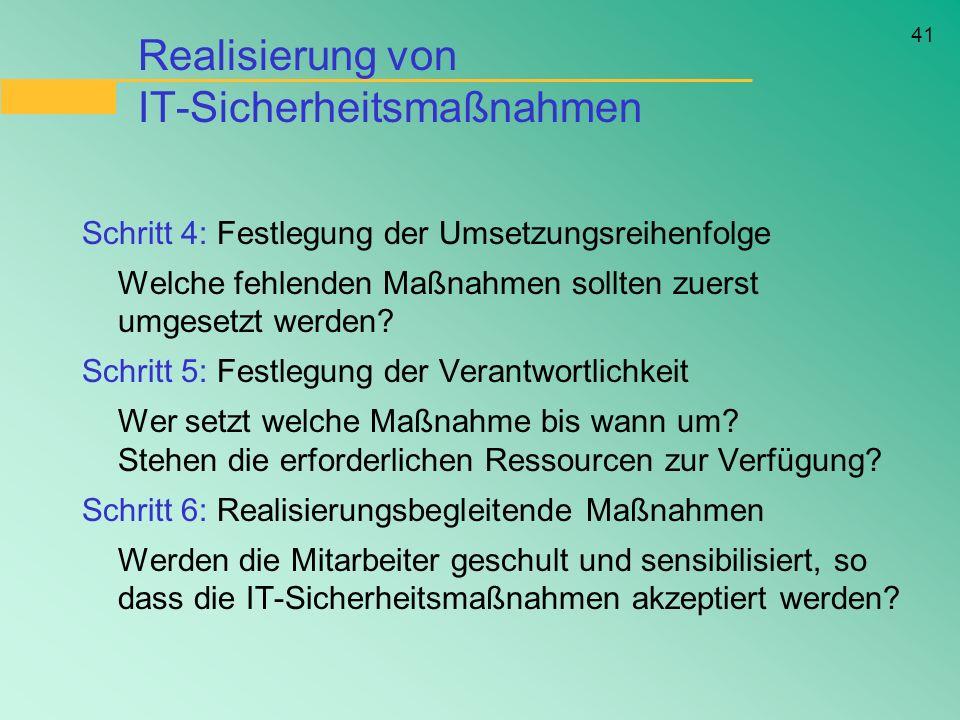 41 Realisierung von IT-Sicherheitsmaßnahmen Schritt 4: Festlegung der Umsetzungsreihenfolge Welche fehlenden Maßnahmen sollten zuerst umgesetzt werden