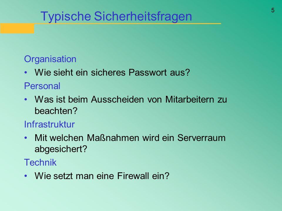 5 Typische Sicherheitsfragen Organisation Wie sieht ein sicheres Passwort aus? Personal Was ist beim Ausscheiden von Mitarbeitern zu beachten? Infrast