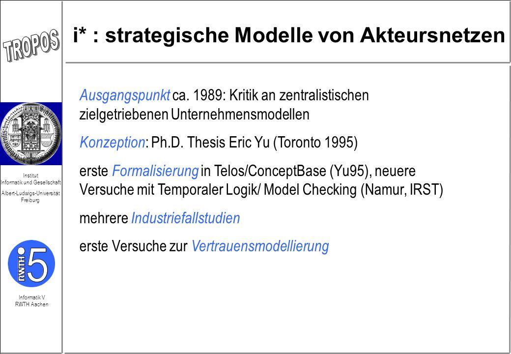 Informatik V RWTH Aachen Institut Informatik und Gesellschaft Albert-Ludwigs-Universität Freiburg i* : strategische Modelle von Akteursnetzen Ausgangs