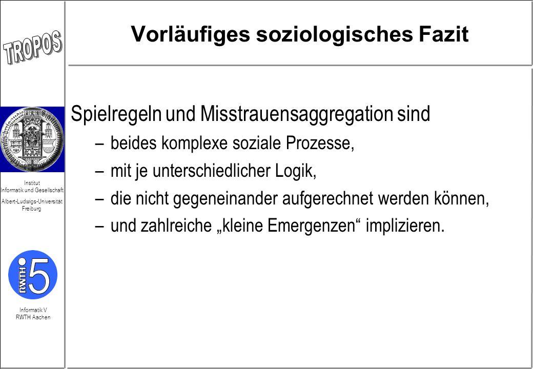 Informatik V RWTH Aachen Institut Informatik und Gesellschaft Albert-Ludwigs-Universität Freiburg Vorläufiges soziologisches Fazit Spielregeln und Mis