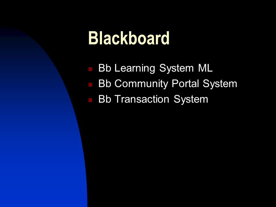 Blackboard Bb Learning System ML Bb Community Portal System Bb Transaction System