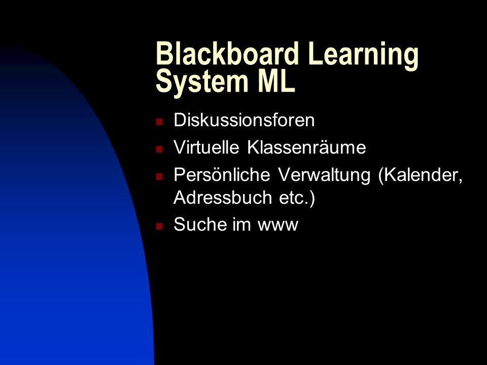 Blackboard Learning System ML Diskussionsforen Virtuelle Klassenräume Persönliche Verwaltung (Kalender, Adressbuch etc.) Suche im www
