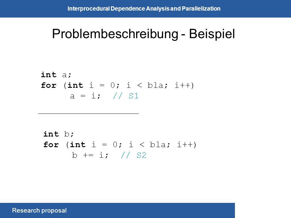 Research proposal Interprocedural Dependence Analysis and Parallelization Problembeschreibung Probleme: Teilskripte, Auswirkungen von Prozeduraufrufen Aliasvariablen