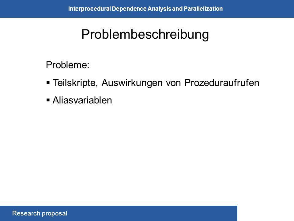Research proposal Interprocedural Dependence Analysis and Parallelization Problembeschreibung Probleme: Teilskripte, Auswirkungen von Prozeduraufrufen