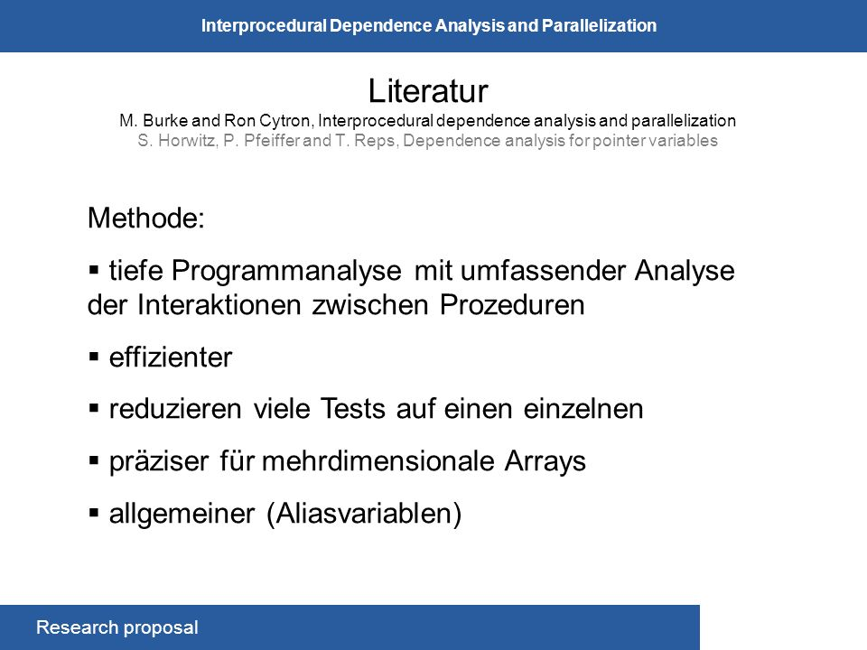 Research proposal Interprocedural Dependence Analysis and Parallelization Literatur M. Burke and Ron Cytron, Interprocedural dependence analysis and p