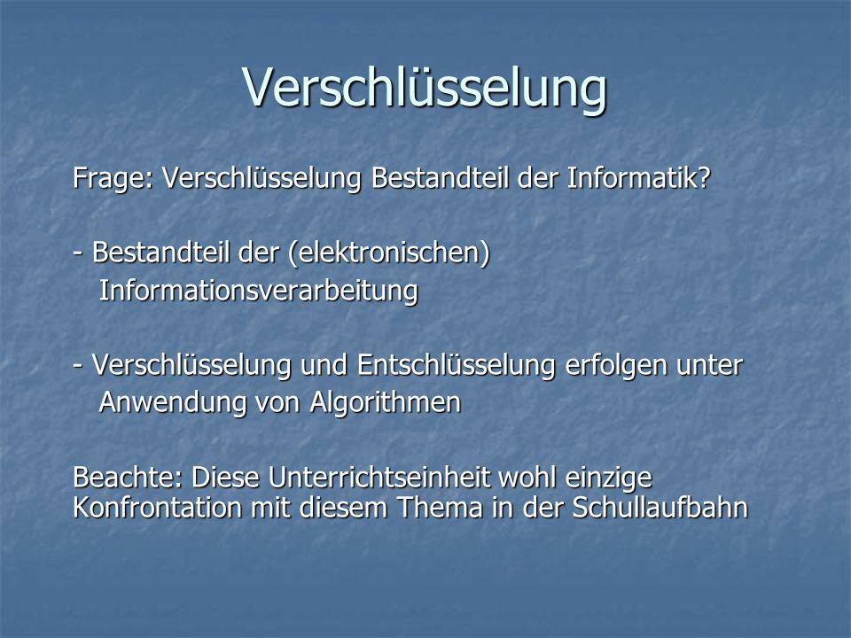 Verschlüsselung Frage: Verschlüsselung Bestandteil der Informatik? - Bestandteil der (elektronischen) Informationsverarbeitung Informationsverarbeitun