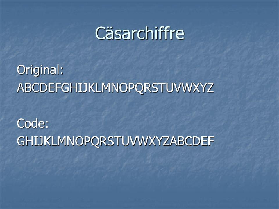 Cäsarchiffre Original:ABCDEFGHIJKLMNOPQRSTUVWXYZCode:GHIJKLMNOPQRSTUVWXYZABCDEF