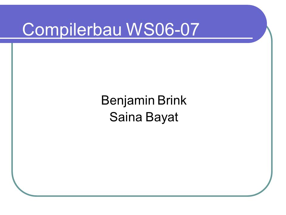 Compilerbau WS06-07 Benjamin Brink Saina Bayat