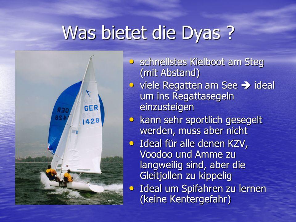 Was bietet die Dyas ? schnellstes Kielboot am Steg (mit Abstand) schnellstes Kielboot am Steg (mit Abstand) viele Regatten am See ideal um ins Regatta