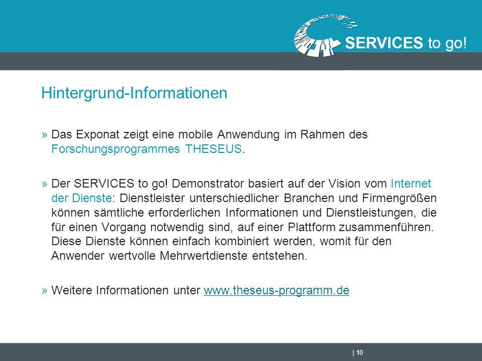 | 10 Hintergrund-Informationen »Das Exponat zeigt eine mobile Anwendung im Rahmen des Forschungsprogrammes THESEUS. »Der SERVICES to go! Demonstrator