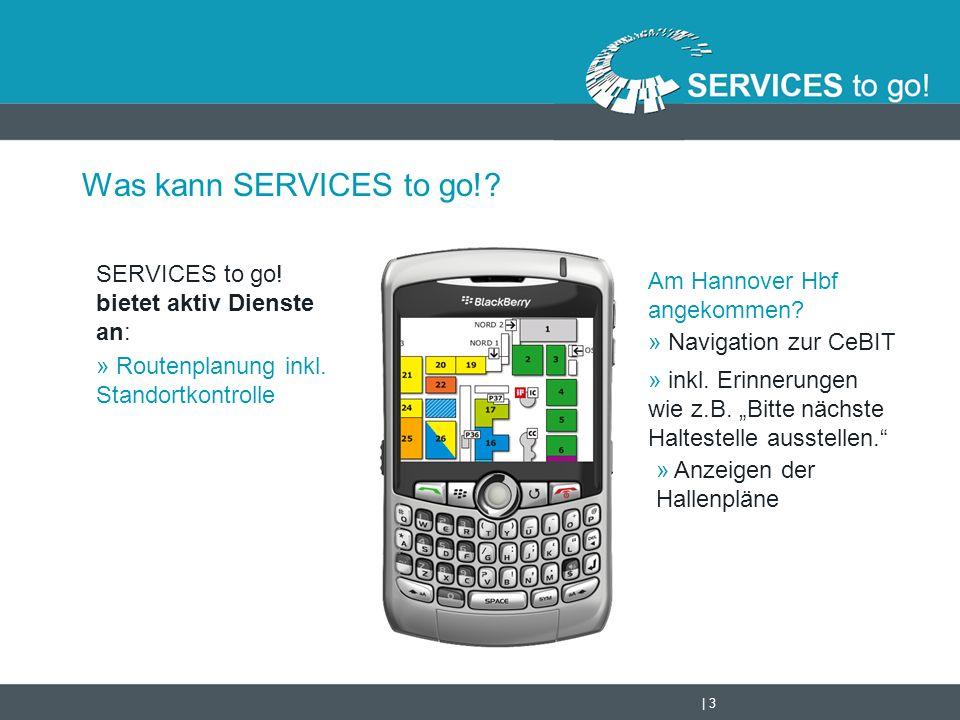 | 3 Was kann SERVICES to go!? SERVICES to go! bietet aktiv Dienste an: » Routenplanung inkl. Standortkontrolle Am Hannover Hbf angekommen? » inkl. Eri