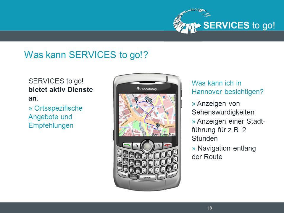   9 Was kann SERVICES to go!.SERVICES to go. bietet aktiv Dienste an: » Routenplanung inkl.