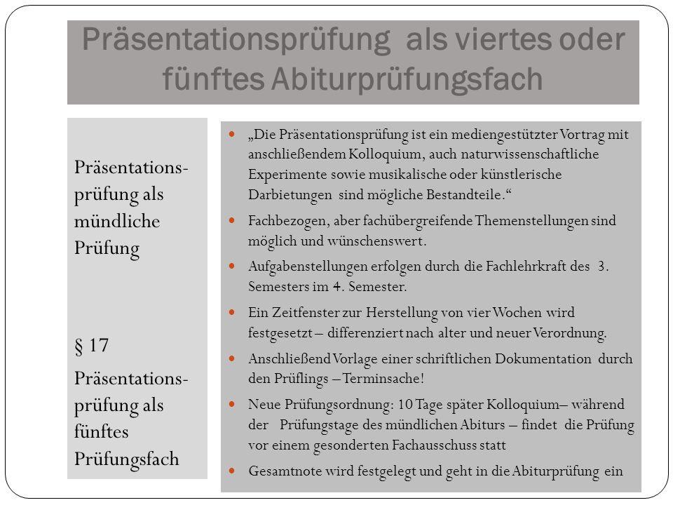 Präsentationsprüfung als viertes oder fünftes Abiturprüfungsfach Präsentations- prüfung als mündliche Prüfung § 17 Präsentations- prüfung als fünftes