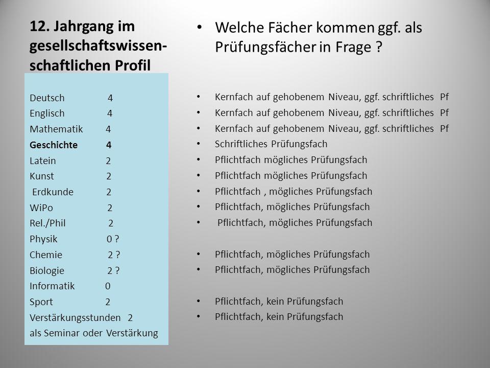 12. Jahrgang im gesellschaftswissen- schaftlichen Profil Welche Fächer kommen ggf. als Prüfungsfächer in Frage ? Kernfach auf gehobenem Niveau, ggf. s
