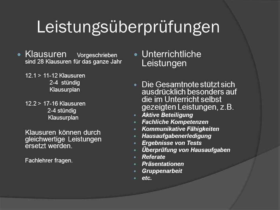 Leistungsüberprüfungen Klausuren Vorgeschrieben sind 28 Klausuren für das ganze Jahr 12.1 > 11-12 Klausuren 2-4 stündig Klausurplan 12.2 > 17-16 Klaus