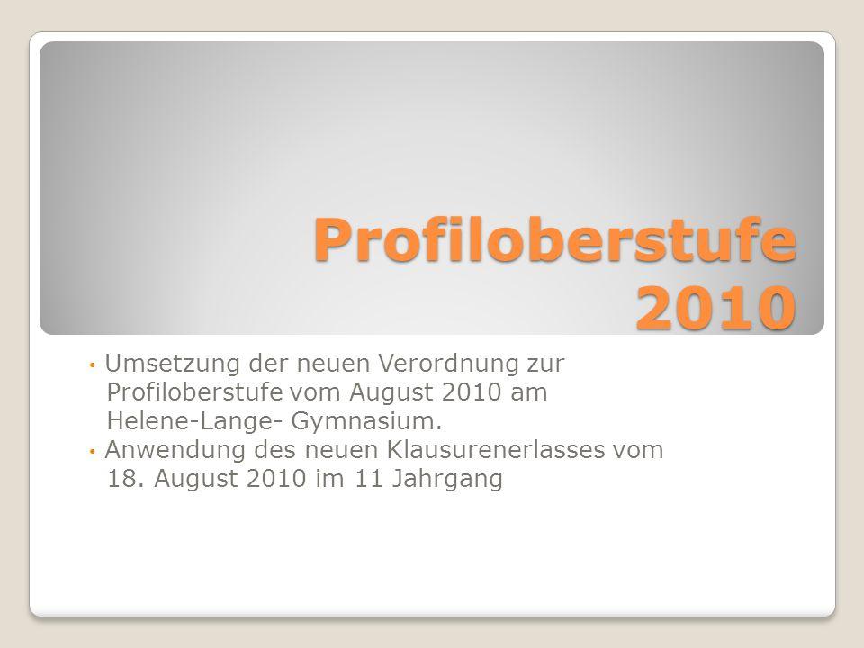Profiloberstufe 2010 Profiloberstufe 2010 Umsetzung der neuen Verordnung zur Profiloberstufe vom August 2010 am Helene-Lange- Gymnasium.