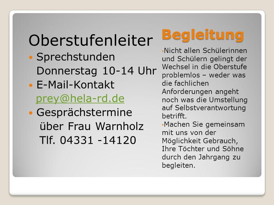 Begleitung Oberstufenleiter Sprechstunden Donnerstag 10-14 Uhr E-Mail-Kontakt prey@hela-rd.de Gesprächstermine über Frau Warnholz Tlf.