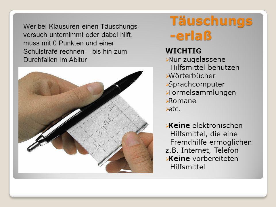 Täuschungs -erlaß WICHTIG Nur zugelassene Hilfsmittel benutzen Wörterbücher Sprachcomputer Formelsammlungen Romane etc.