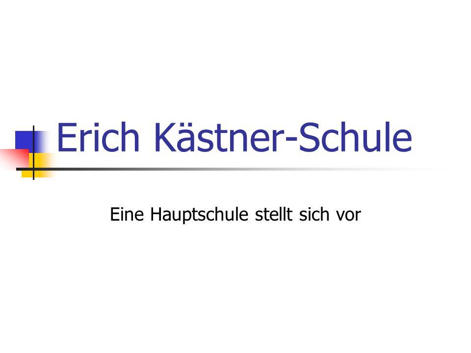 Erich Kästner-Schule Eine Hauptschule stellt sich vor