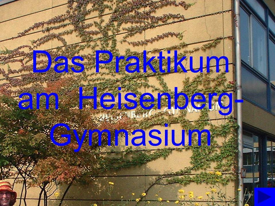 Das Praktikum am Heisenberg- Gymnasium