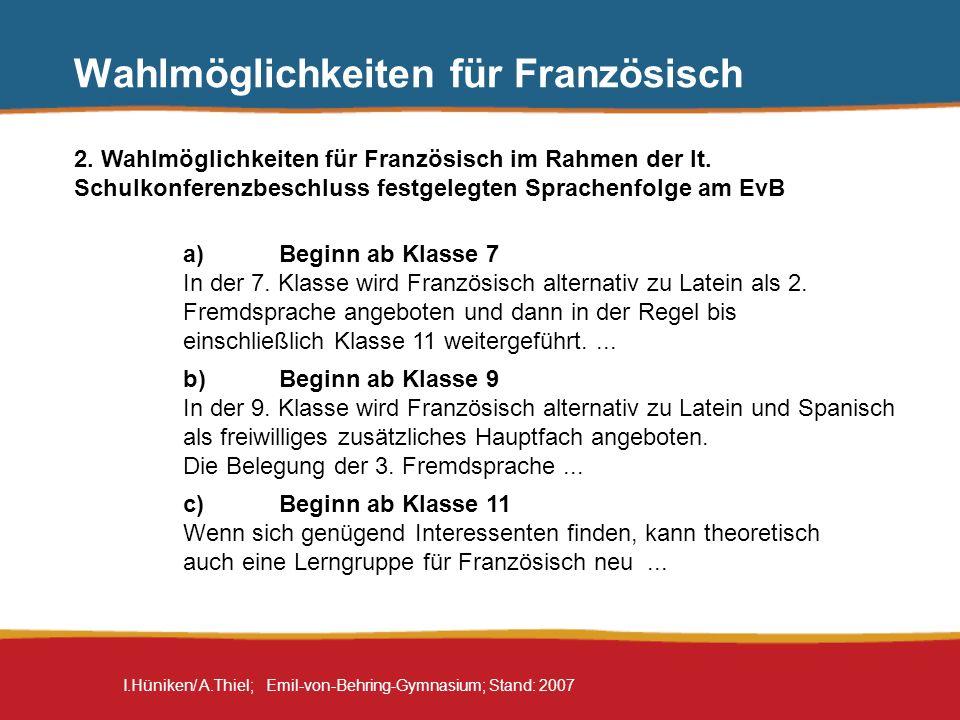 I.Hüniken/ A.Thiel; Emil-von-Behring-Gymnasium; Stand: 2007 Wahlmöglichkeiten für Französisch 2. Wahlmöglichkeiten für Französisch im Rahmen der lt. S