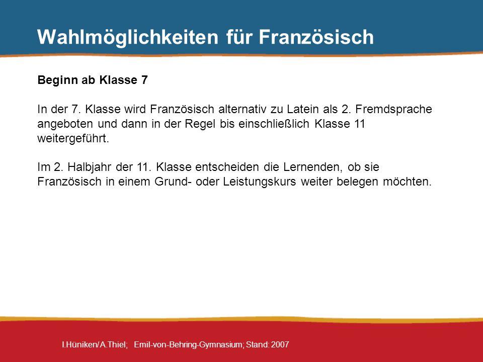 I.Hüniken/ A.Thiel; Emil-von-Behring-Gymnasium; Stand: 2007 Wahlmöglichkeiten für Französisch Beginn ab Klasse 7 In der 7. Klasse wird Französisch alt