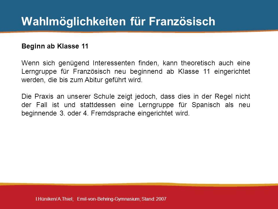 I.Hüniken/ A.Thiel; Emil-von-Behring-Gymnasium; Stand: 2007 Wahlmöglichkeiten für Französisch Beginn ab Klasse 11 Wenn sich genügend Interessenten fin