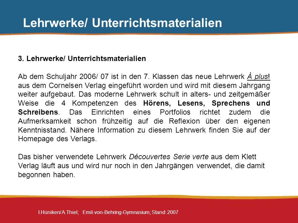 I.Hüniken/ A.Thiel; Emil-von-Behring-Gymnasium; Stand: 2007 3. Lehrwerke/ Unterrichtsmaterialien Ab dem Schuljahr 2006/ 07 ist in den 7. Klassen das n