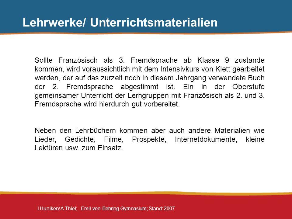 I.Hüniken/ A.Thiel; Emil-von-Behring-Gymnasium; Stand: 2007 Lehrwerke/ Unterrichtsmaterialien Sollte Französisch als 3. Fremdsprache ab Klasse 9 zusta