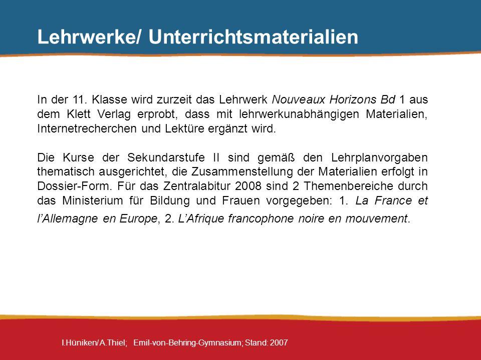 I.Hüniken/ A.Thiel; Emil-von-Behring-Gymnasium; Stand: 2007 Lehrwerke/ Unterrichtsmaterialien In der 11. Klasse wird zurzeit das Lehrwerk Nouveaux Hor