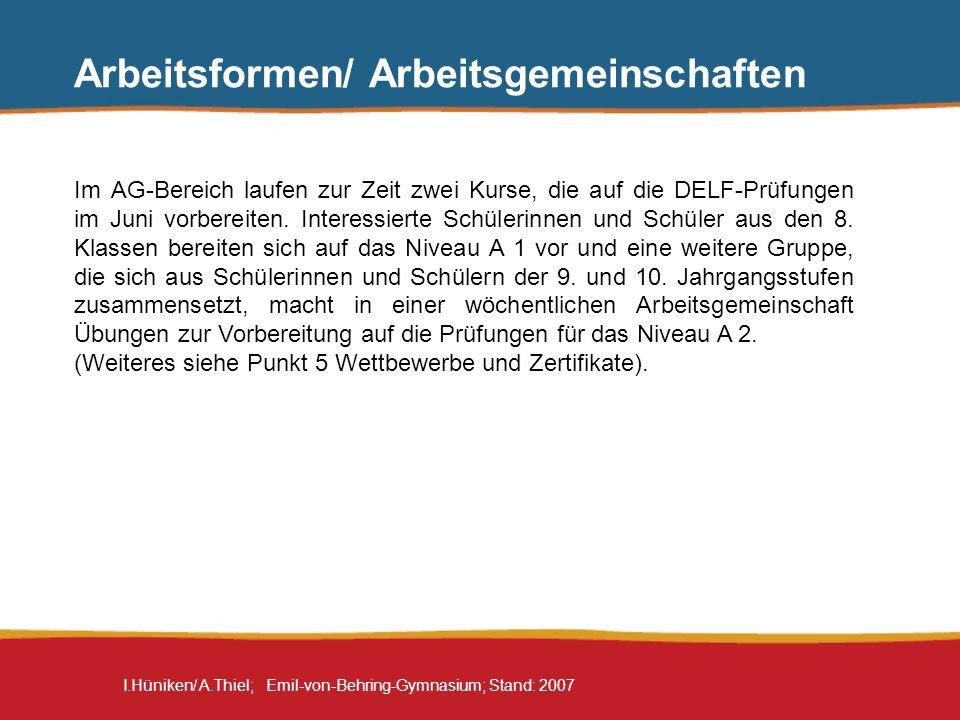I.Hüniken/ A.Thiel; Emil-von-Behring-Gymnasium; Stand: 2007 Arbeitsformen/ Arbeitsgemeinschaften Im AG-Bereich laufen zur Zeit zwei Kurse, die auf die