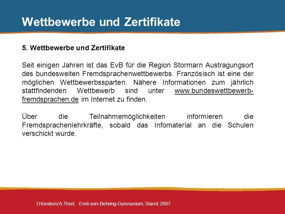 I.Hüniken/ A.Thiel; Emil-von-Behring-Gymnasium; Stand: 2007 Wettbewerbe und Zertifikate 5. Wettbewerbe und Zertifikate Seit einigen Jahren ist das EvB
