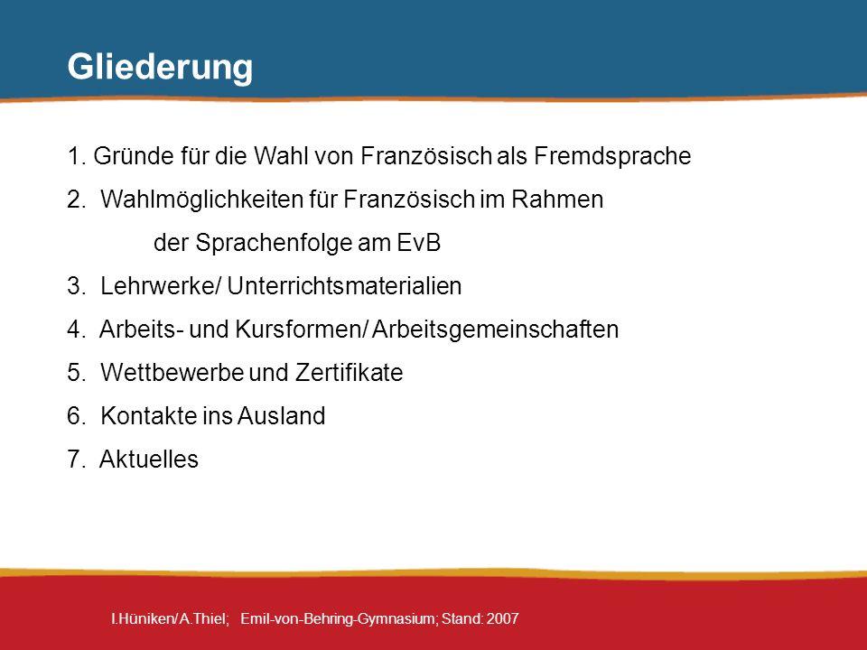 I.Hüniken/ A.Thiel; Emil-von-Behring-Gymnasium; Stand: 2007 Gliederung 1. Gründe für die Wahl von Französisch als Fremdsprache 2. Wahlmöglichkeiten fü
