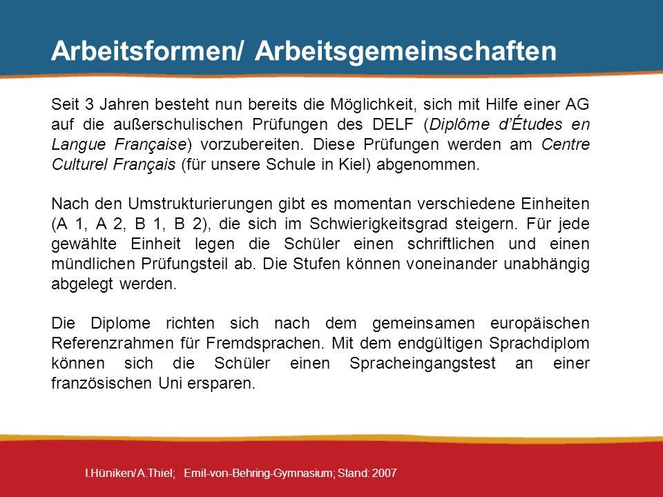 I.Hüniken/ A.Thiel; Emil-von-Behring-Gymnasium; Stand: 2007 Arbeitsformen/ Arbeitsgemeinschaften Seit 3 Jahren besteht nun bereits die Möglichkeit, si