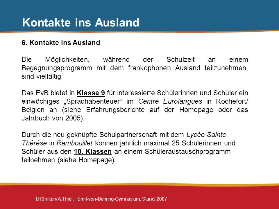 I.Hüniken/ A.Thiel; Emil-von-Behring-Gymnasium; Stand: 2007 6. Kontakte ins Ausland Die Möglichkeiten, während der Schulzeit an einem Begegnungsprogra