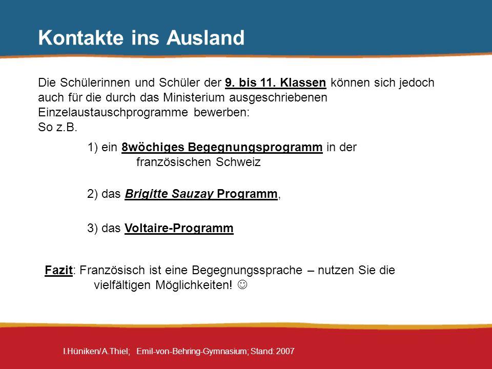 I.Hüniken/ A.Thiel; Emil-von-Behring-Gymnasium; Stand: 2007 Kontakte ins Ausland Die Schülerinnen und Schüler der 9. bis 11. Klassen können sich jedoc