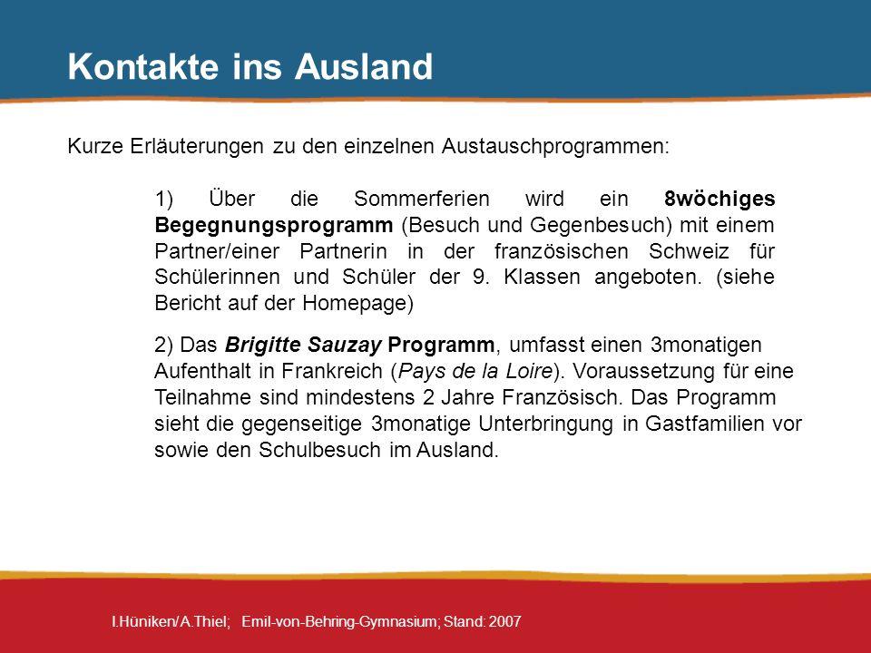 I.Hüniken/ A.Thiel; Emil-von-Behring-Gymnasium; Stand: 2007 Kontakte ins Ausland Kurze Erläuterungen zu den einzelnen Austauschprogrammen: 1) Über die